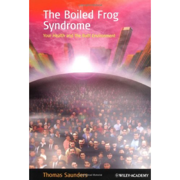 Boiled Frog Syndrome - Your Health and the Built Environment